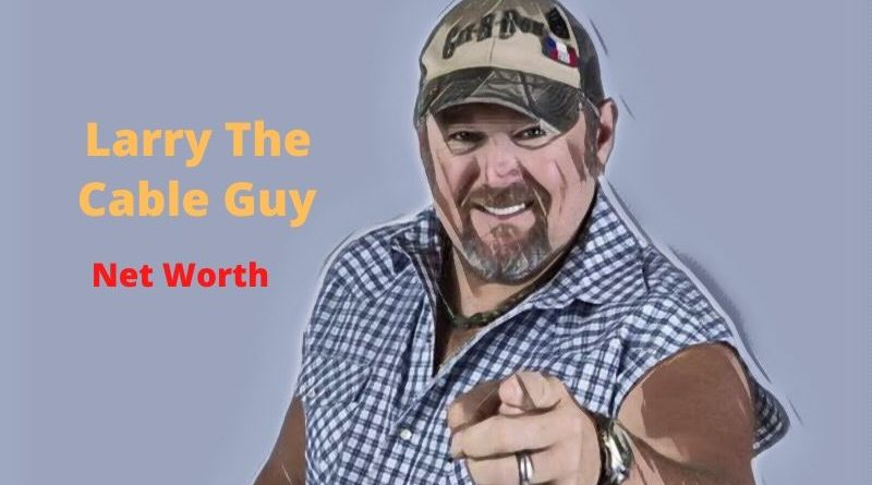 Larry the Cable Guy's Net Worth 2021 - Celebrity News, Net Worth, Age, Height, Wife, Movies