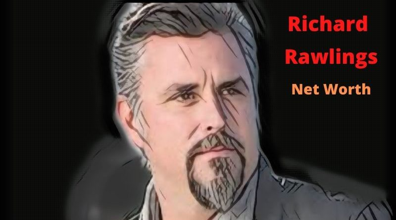 Richard Rawlings' Net Worth 2021 - Celebrity News, Net Worth, Age, Height, Wife, House, Kids Girlfriend & Kids (son)