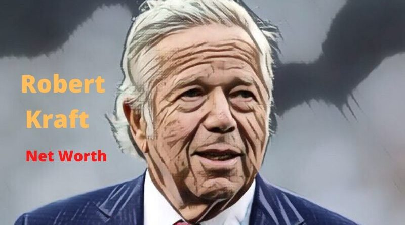 Robert Kraft's Net Worth 2020 - Celebrity News, Net Worth, Age, Height, Wife, Kids