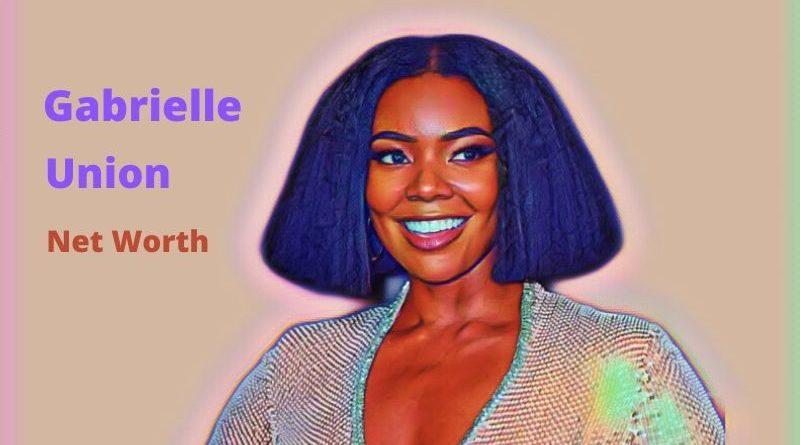 Gabrielle Union's Net Worth 2020 - Celebrity News, Net Worth, Age, Height, Son, Movies, Husband, Instagram