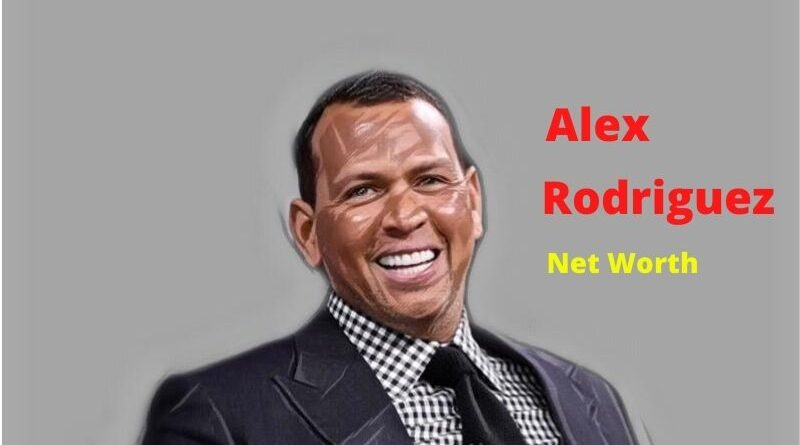 Alex Rodriguez's Net Worth in 2021 - How Alex Rodriguez Maintains His Worth?