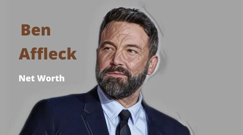Ben Affleck's Net Worth in 2020 - How Ben Affleck Maintains His Worth?