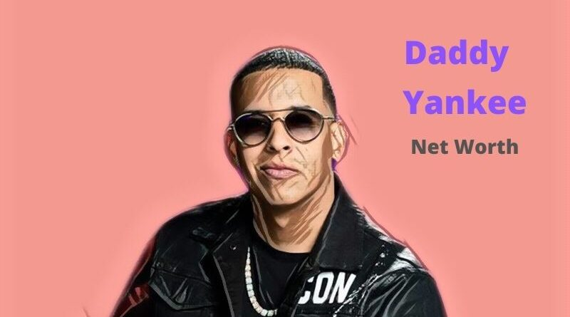 Daddy Yankee's Net Worth in 2021 - How Daddy Yankee Maintains His Worth?