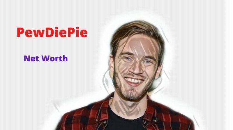 PewDiePie's Net Worth 2021