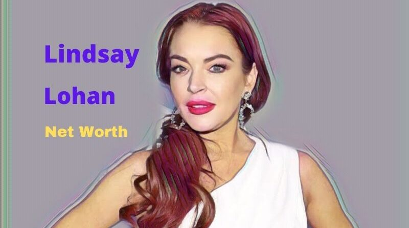 Lindsay Lohan's Net Worth in 2021 - How Lindsay Lohan Maintains Her Worth?