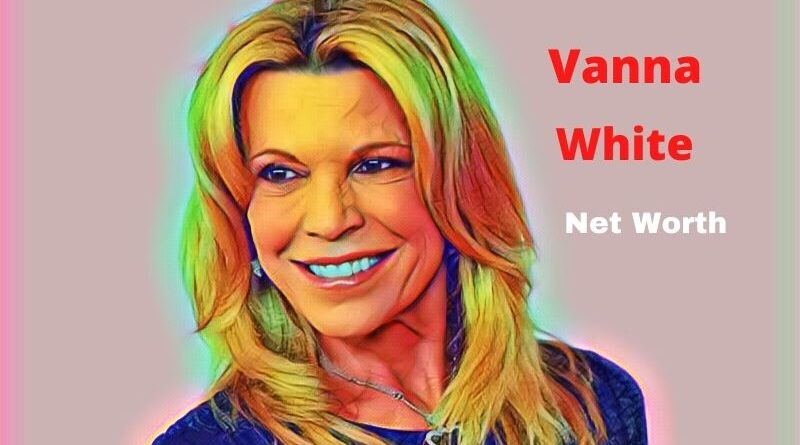Vanna White's Net Worth 2020 ? Age, Husband, Children & Revenue?
