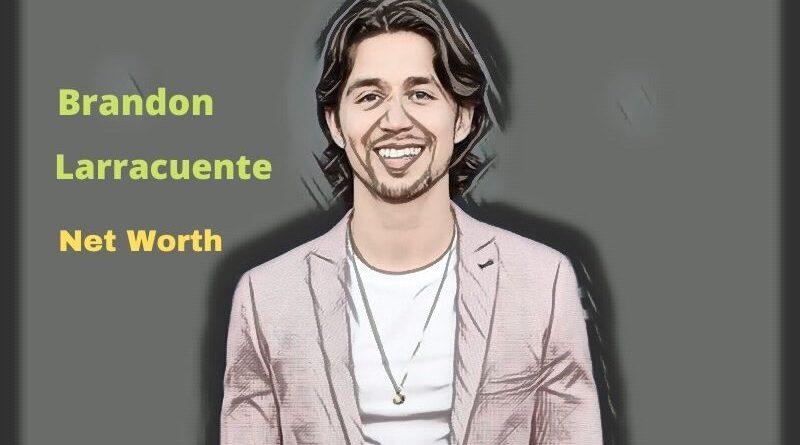 Brandon Larracuente's Net Worth 2021: Age, Height, Spouse, Girlfriend, Biography