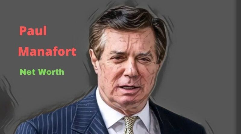 Paul Manafort's Net Worth in 2020 - How Paul Manafort Maintains his Worth?