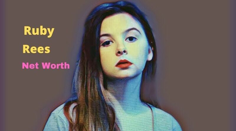 Ruby Rees Net Worth 2020: Age, Height, Bio