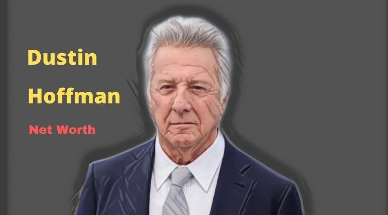 Dustin Hoffman's Net Worth in 2020 - How did Actor Dustin Hoffman earn her Net Worth?