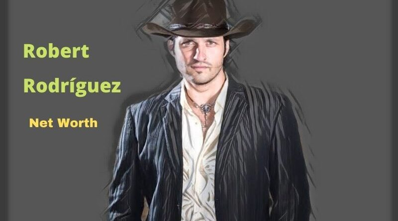 Robert Rodriguez's Net Worth in 2020-2021 - How Filmmaker Robert Rodriguez Maintains his Worth?
