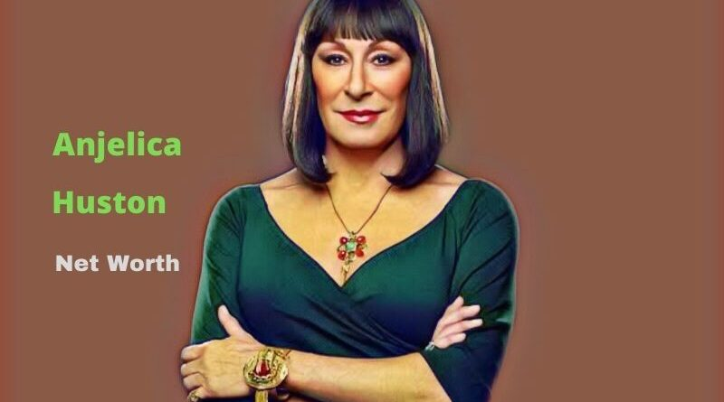 Anjelica Huston's Net Worth in 2021 - How did Actress Anjelica Huston earn her Net Worth?