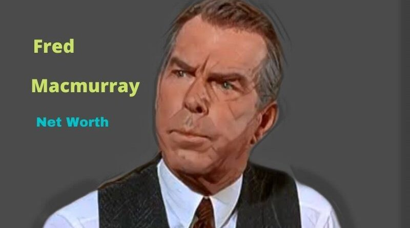Fred Macmurray's Net Worth in 2021 - How did Actor Fred Macmurray earn his Net Worth?