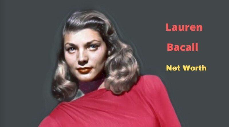 Lauren Bacall's Net Worth in 2021 - How did Actress Lauren Bacall earn her Net Worth?