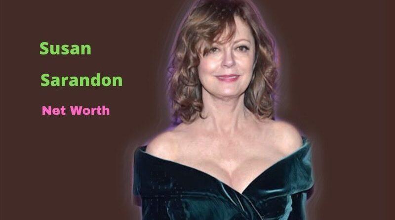 Susan Sarandon's Net Worth in 2021 - How did Actress Susan Sarandon earn her Net Worth?