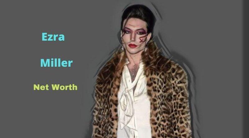 Ezra Miller's Net Worth in 2021 - How did actor Ezra Miller earn his Net Worth?