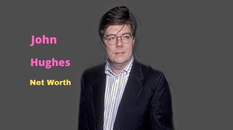 John Hughes' Net Worth in 2021 - How did filmmaker John Hughes earn his Net Worth?