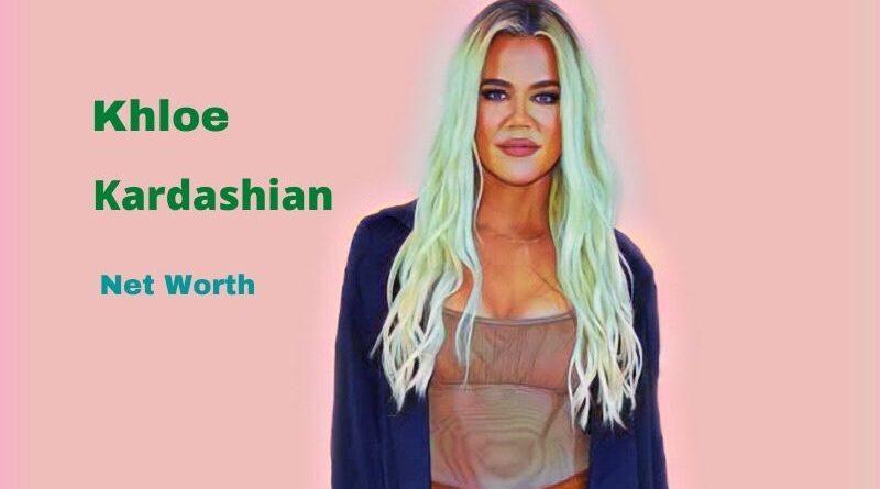 Khloe Kardashian's Net Worth in 2021 - How did businesswoman Khloe Kardashian earn her Worth?