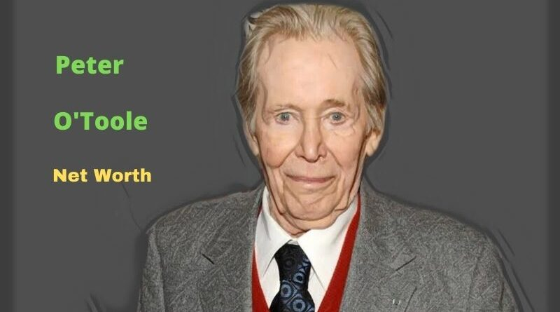 Peter O'Toole's Net Worth in 2021 - How did Film actor Peter O'Toole earn his Net Worth?