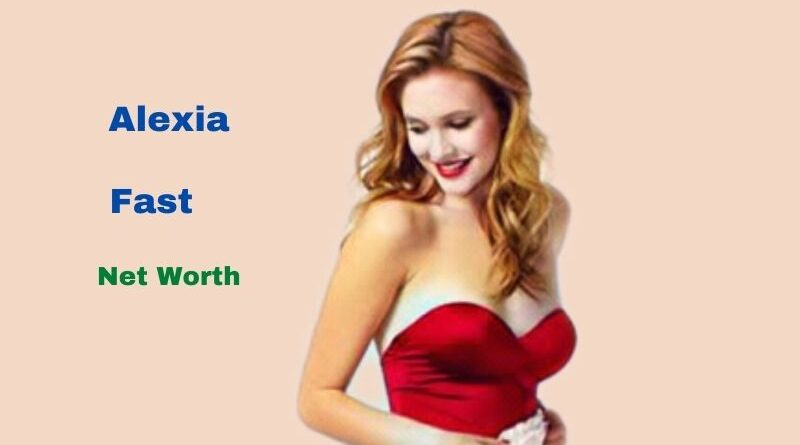 alexia Fast's Net Worth in 2021 - How did Actress alexia Fast earn her net Worth?