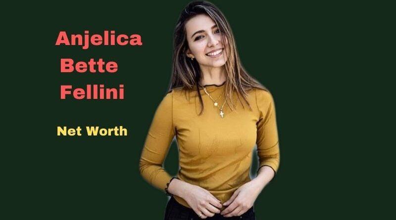 Anjelica Bette Fellini'age, Height, Net worth 2021, Boyfriend