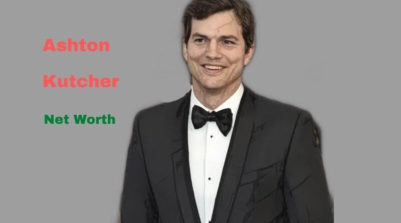 Ashton Kutcher's Net Worth in 2021 - How did actor Ashton Kutcher earn his Net Worth?