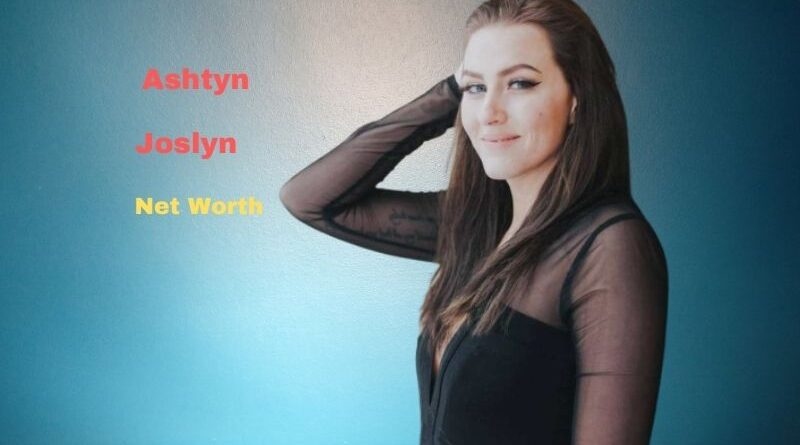 Ashtyn Joslyn's Bio, Height, Net worth 2021, Boyfriend, Kids