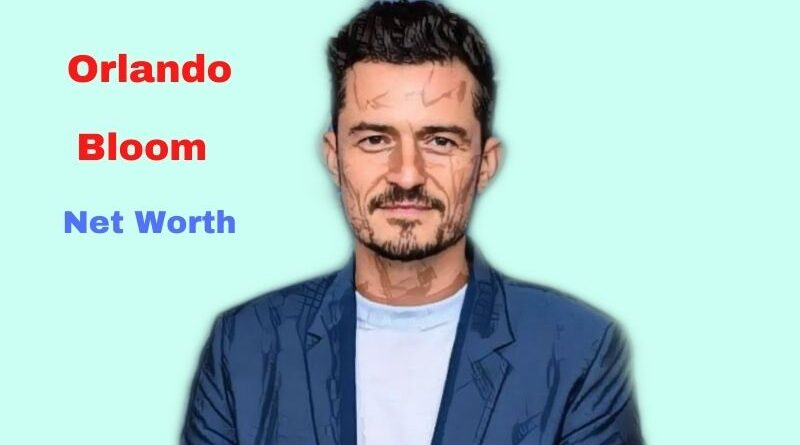 Orlando Bloom's Net Worth in 2021 - How did British Actor Orlando Bloom Maintains his Worth?