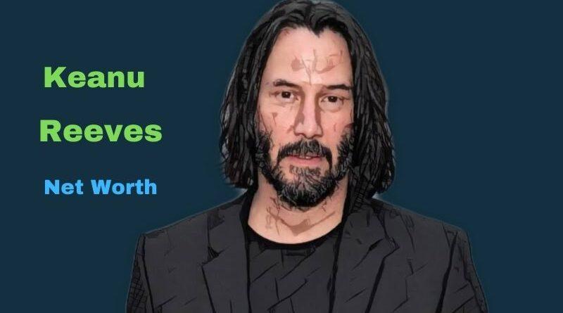Keanu Reeves' Net Worth in 2021 - How did actor Keanu Reeves Maintains his Worth?