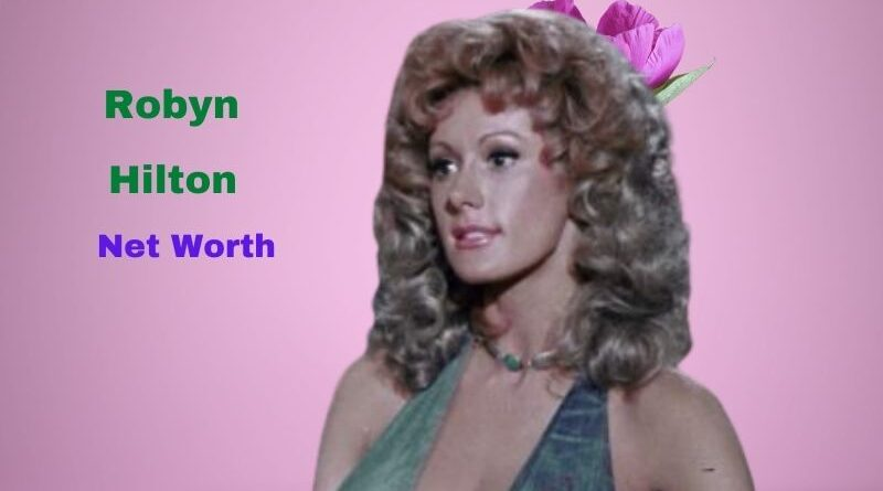 Robyn Hilton's Net Worth in 2021 - How did actress Robyn Hilton's Maintains her Worth?