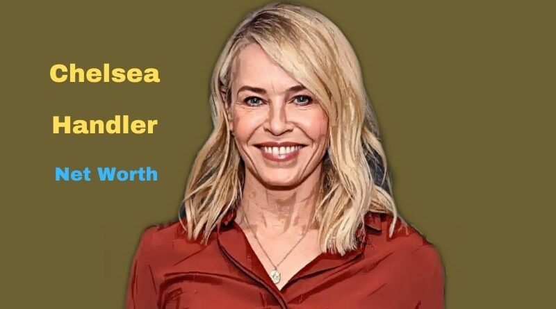 Chelsea Handler's Net Worth in 2021 - How did actress Chelsea Handler earn her net worth?