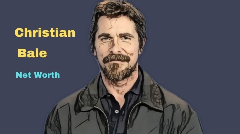 Christian Bale's Net Worth in 2021 - How did actor Christian Bale spend his money?