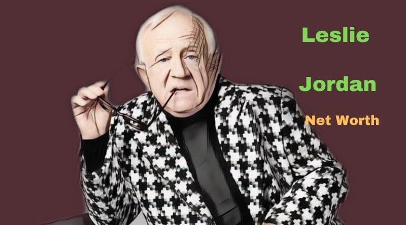 Leslie Jordan's Net Worth in 2021 - How did actor Leslie Jordan earn his money?