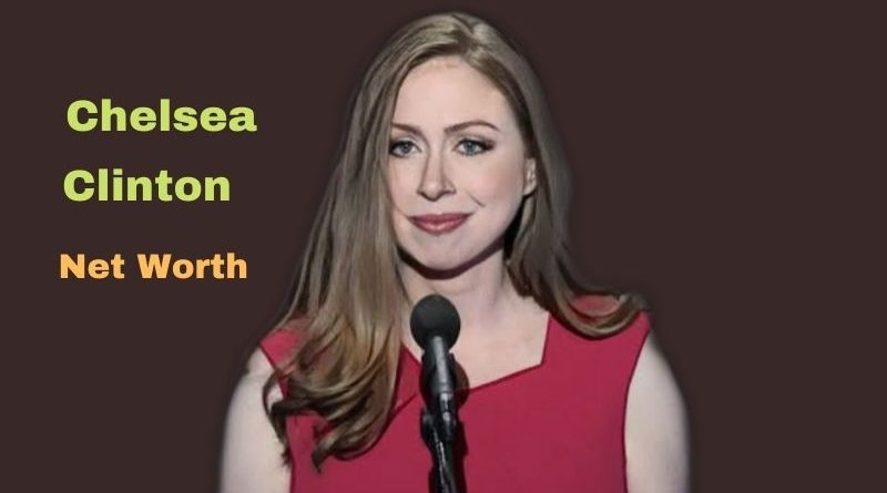 Chelsea Clinton's Net Worth in 2021 - How did American writer Chelsea Clinton earn her money?