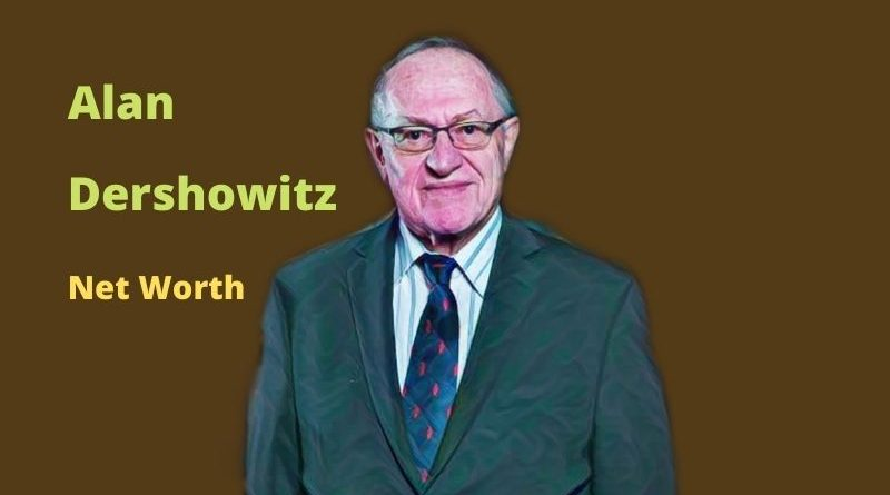 Alan Dershowitz's Net Worth in 2021 - Who is Alan Dershowitz?