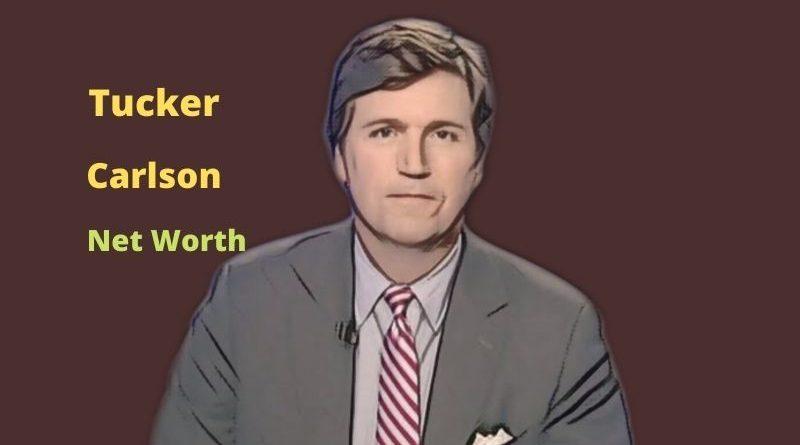 Tucker Carlson's Net Worth 2021: Age, Height, Wife, Salary, Earnings