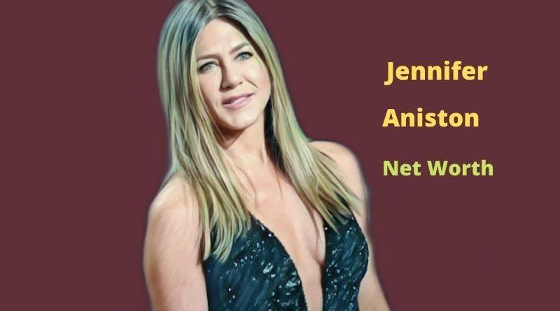 Jennifer Aniston's Net Worth 2021: Age, Height, Husband, Kids, Income