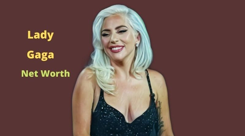 Lady Gaga's Net Worth 2021: Age, Height, Husband, Boyfriend