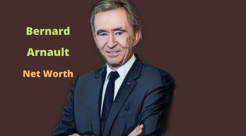 Bernard Arnault's Net Worth in 2021 - How did Businessman Bernard Arnault earn his money?