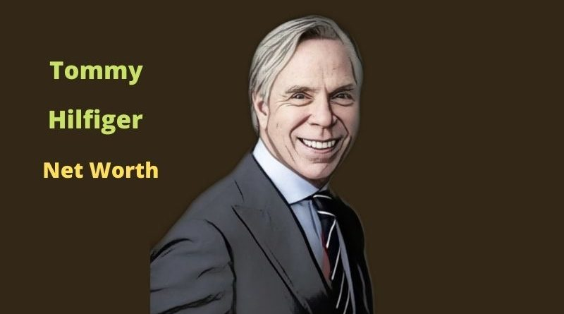Tommy Hilfiger's Net Worth in 2021 - How did businessman Tommy Hilfiger earn his money?